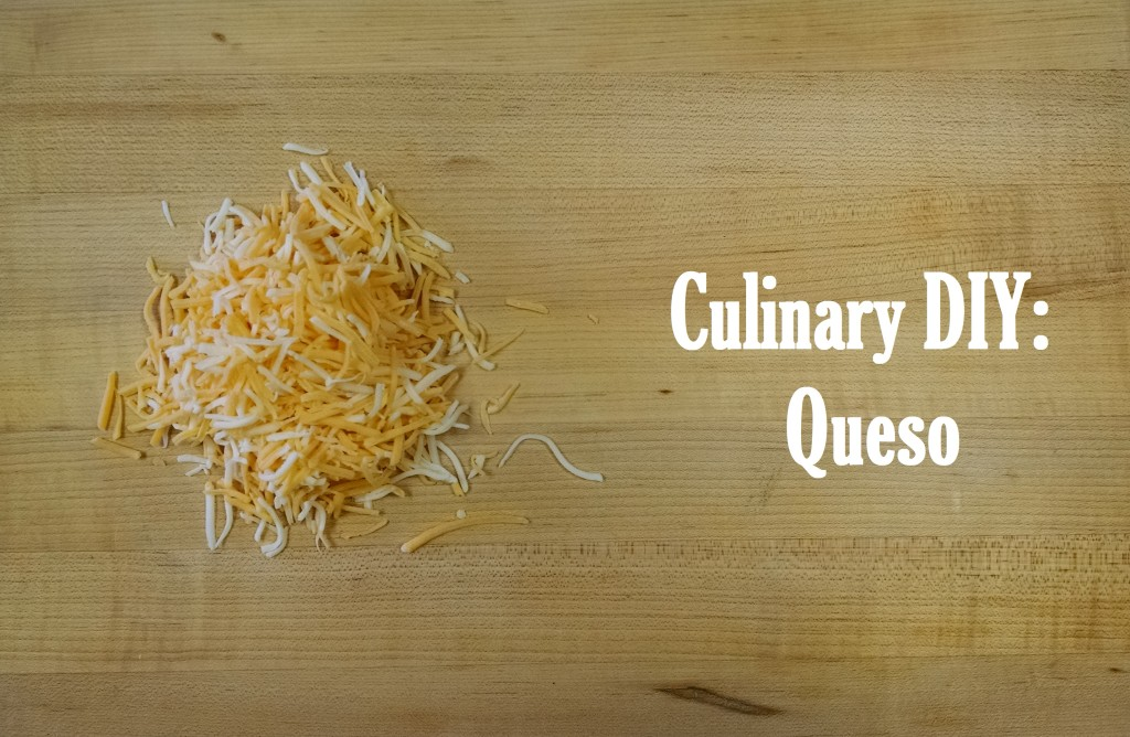 Culinary DIY: Queso