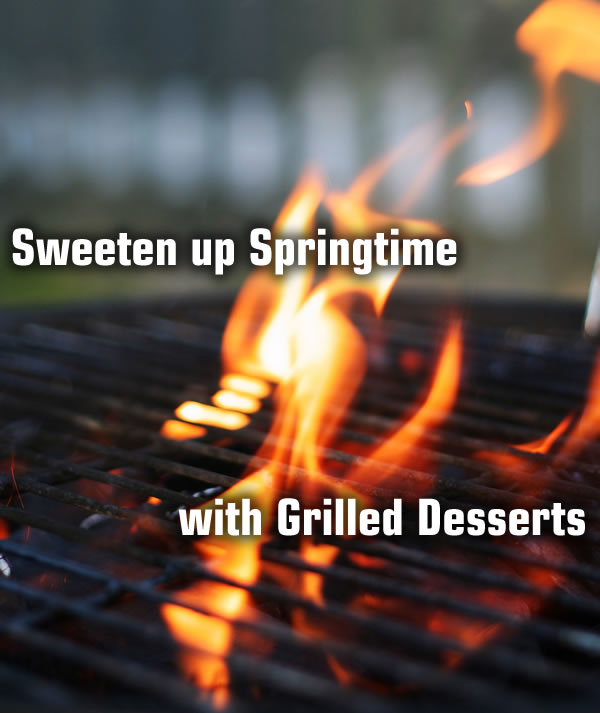 Sweeten up Springtime with Grilled Desserts